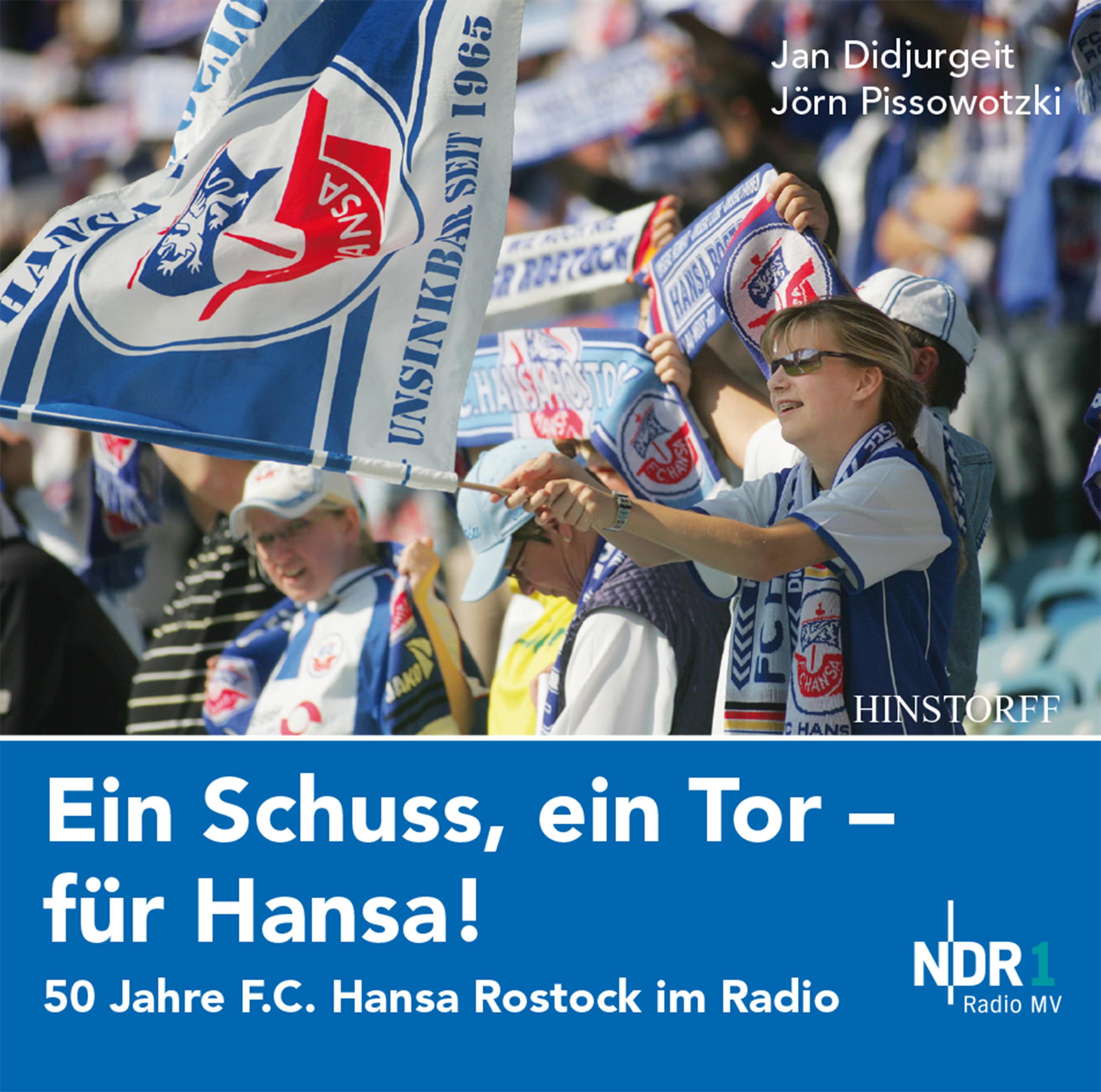 Ein Schuss, ein Tor - für Hansa: 50 Jahre F. C. Hansa Rostock
